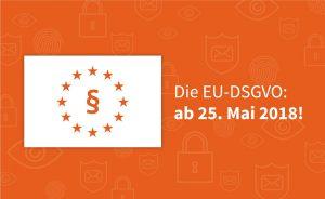 Die EU-DSGVO ab 25. Mai 2018