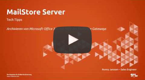 Video E-Mails archivieren mit MailStore Server und Microsoft Office 365